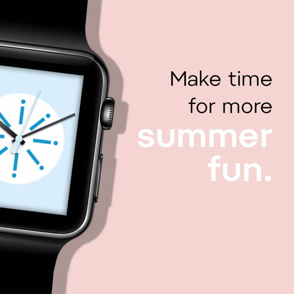 Wristwatch with caption: Make time for more summer fun.