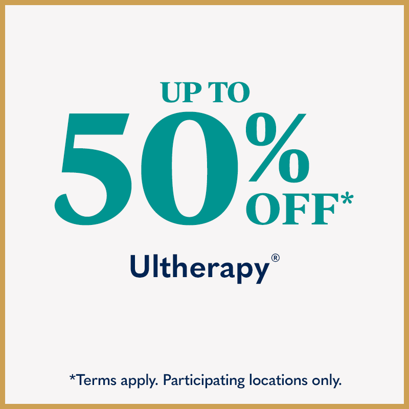Up to 50% off Ultherapy. *Terms apply. Participating locations only.