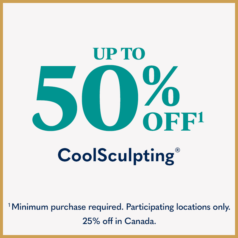Up to 50% Off CoolSculpting - Minimum purchase required. Participating locations only. 25% off in Canada.